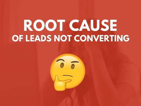 The Root Cause of Your Leads NOT Converting