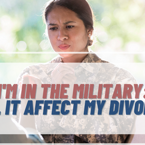 I'm In The Military. How Will That Affect The Divorce?