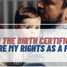My Name Is On The Birth Certificate. What Are My Rights As A Father?