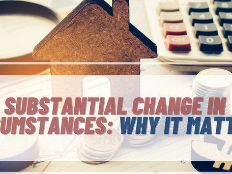 What Is A Substantial Change In Circumstances And Why Does It Matter?