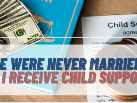 Can I Receive Child Support If We Were Never Married?