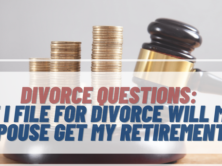 If I File For Divorce, Will My Wife Get My Retirement Savings?