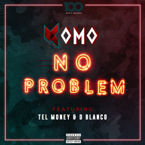 Brand New Song: NO PROBLEM (Feat. Tel Money & D Blanco