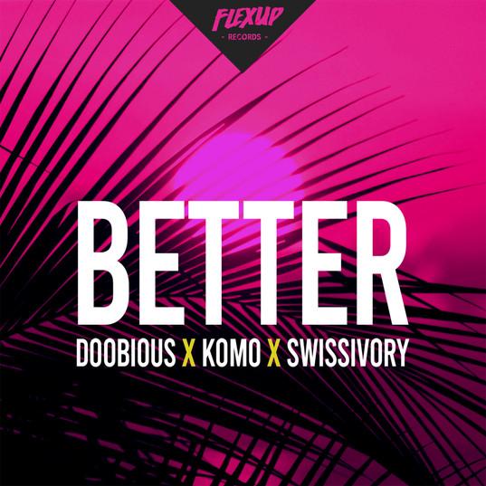 Doobious x Komo x Swissivory - Better