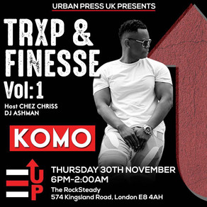 KOMO PERFORMING AT TRXP & FINESSE | On THURSDAY 30th NOVEMEBER