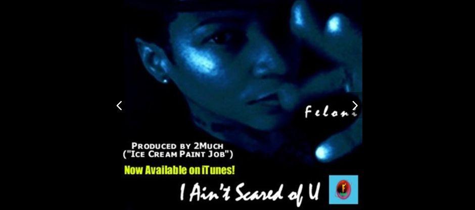 "FELONI | SINGLE: ""I AIN'T SCARED OF U (Stop Domestic Violence)"""