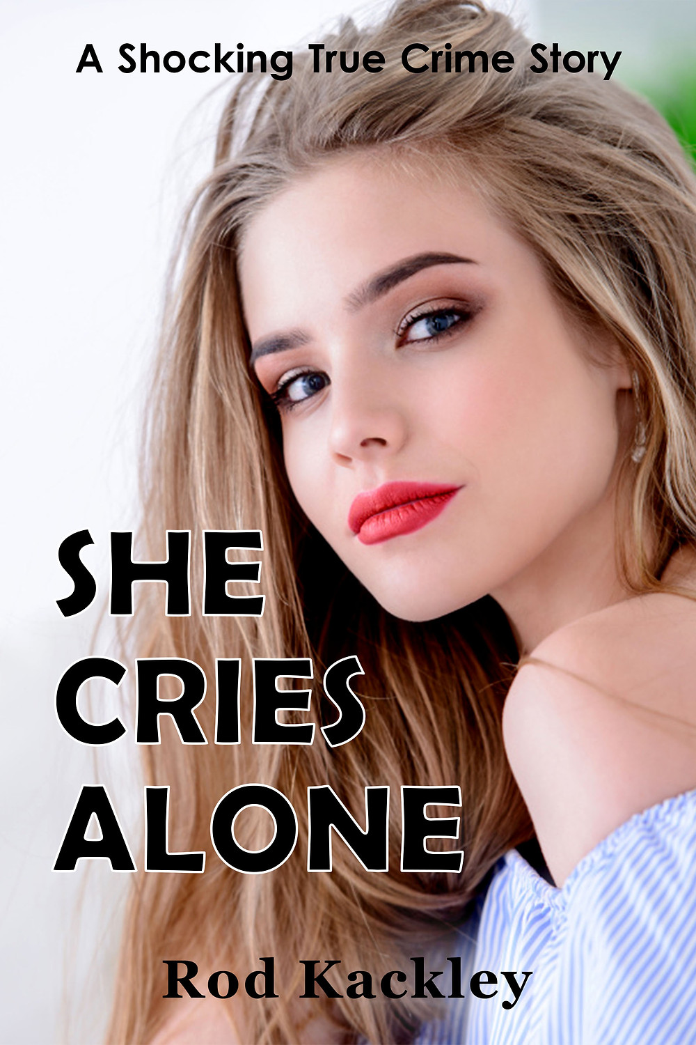 She Cries Alone Rod Kackley's Crime Stories Bookstore