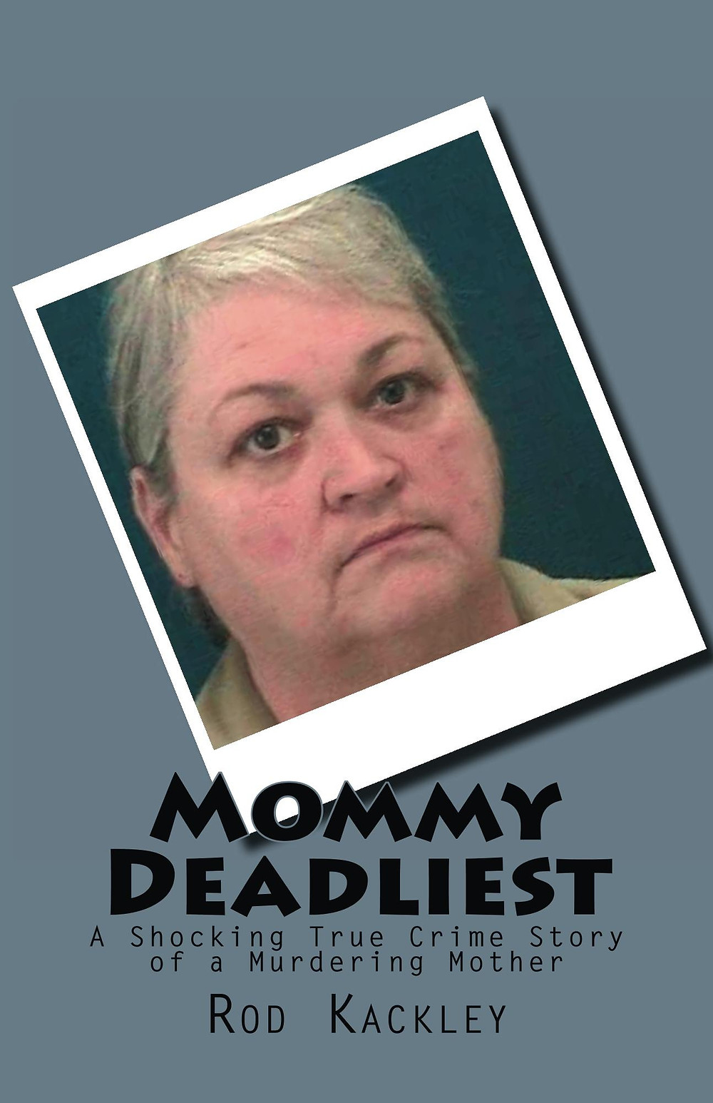 Mommy Deadliest A Shocking True Crime Story of a Murdering Mother