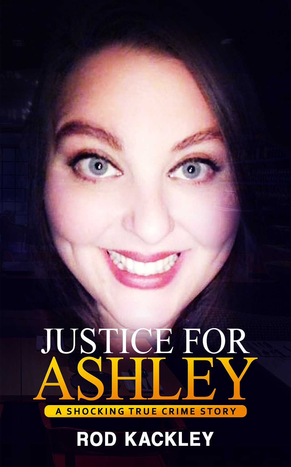 #Justice For Ashley A Shocking True Crime Story by Rod Kackley