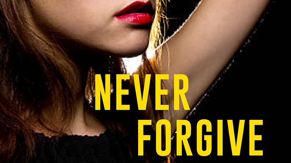 Never Forgive, Never Forget: A Shocking True Crime Story