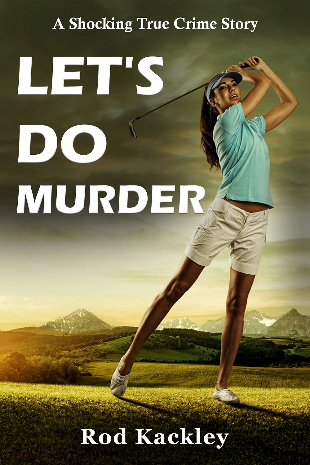 Let's Do Murder: A Shocking True Crime Story by Rod Kackley