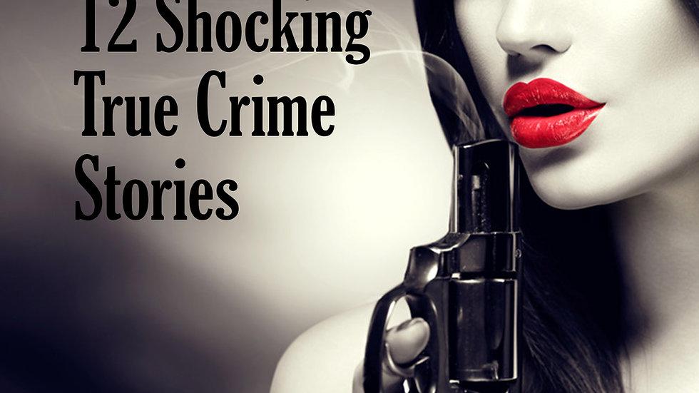 Murder! 12 ShockingTrue Crime Stories