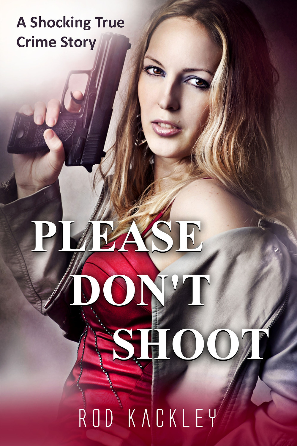 Please Don't Shoot by Rod Kackley