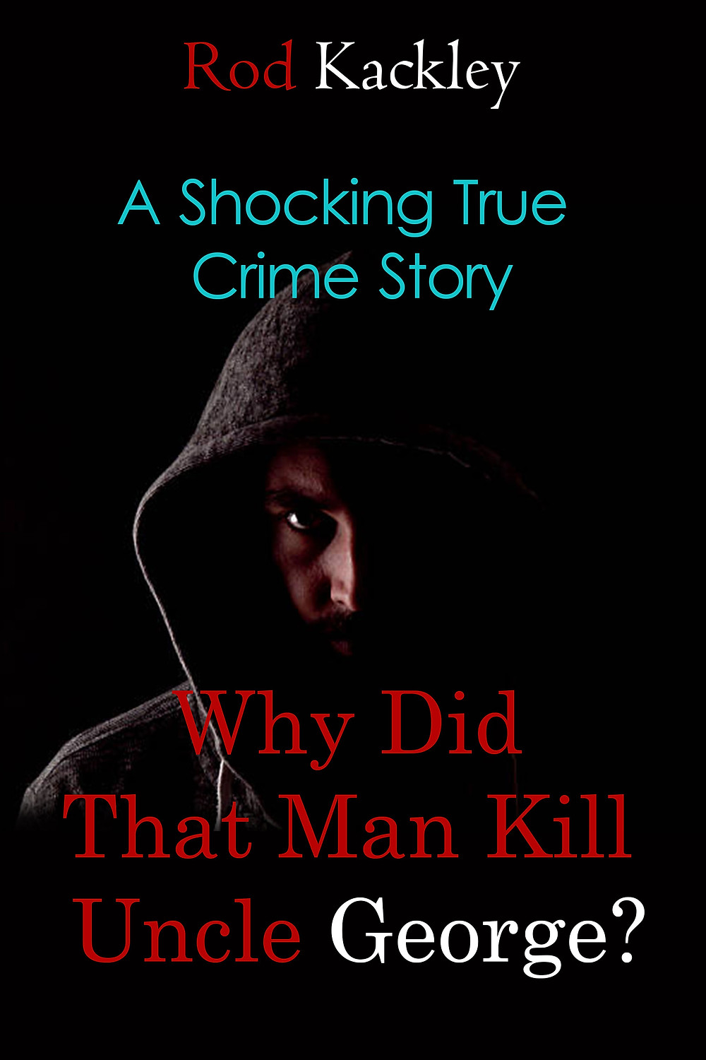 Why Did That Man Kill Uncle George: A Shocking True Crime Story