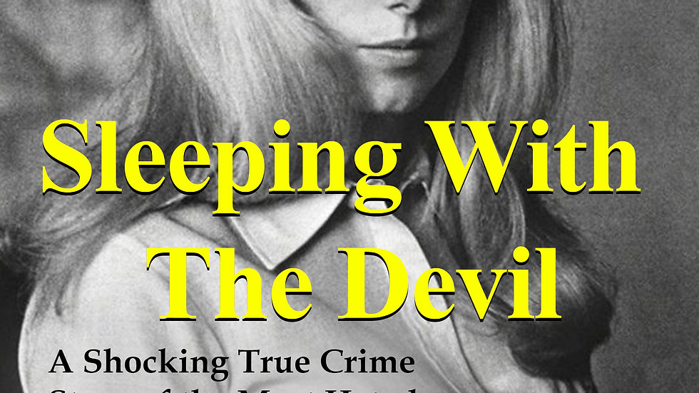 Sleeping With The Devil: A Shocking True Crime Story