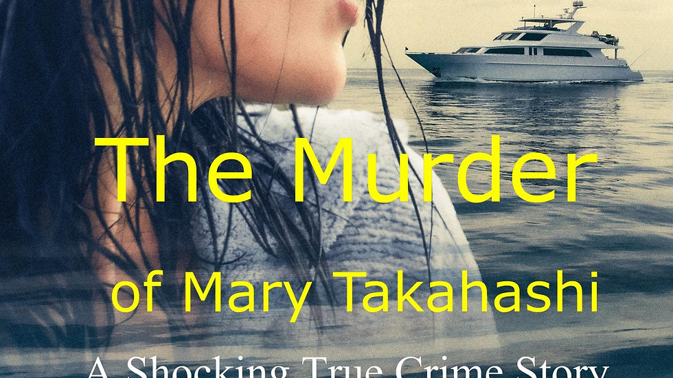 The Murder of Mary Takahashi: A Shocking True Crime Story
