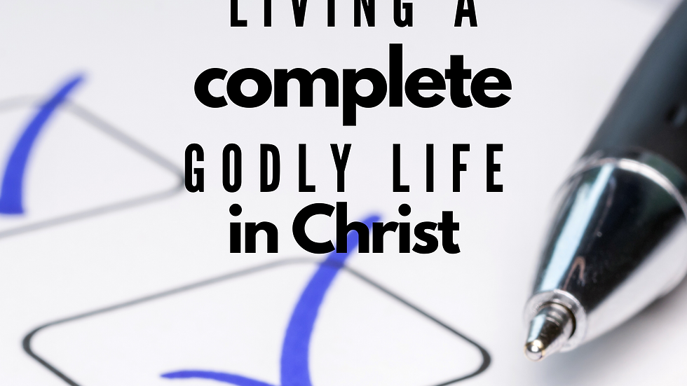 Living a Complete Godly Life in Christ