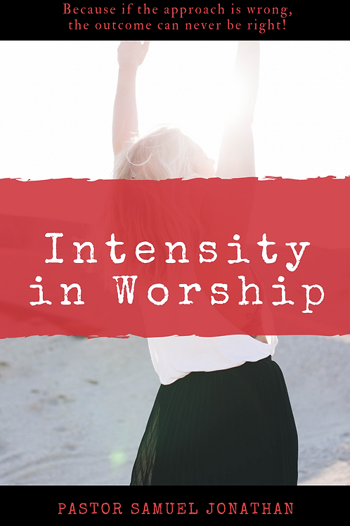 Intensity in Worship by Pastor Samuel Jonathan