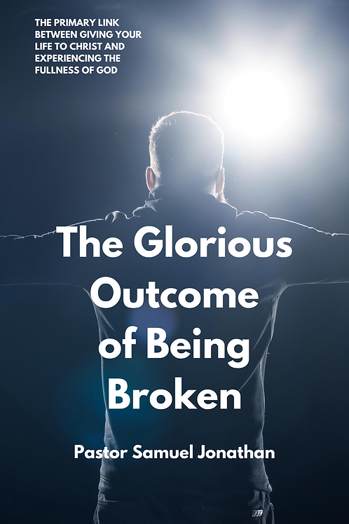 The Glorious Outcome of Being Broken by Pastor Samuel Jonathan