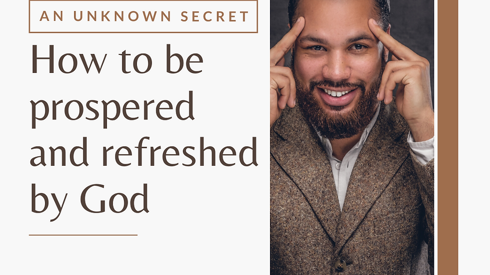 How to be Prospered and Refreshed by God