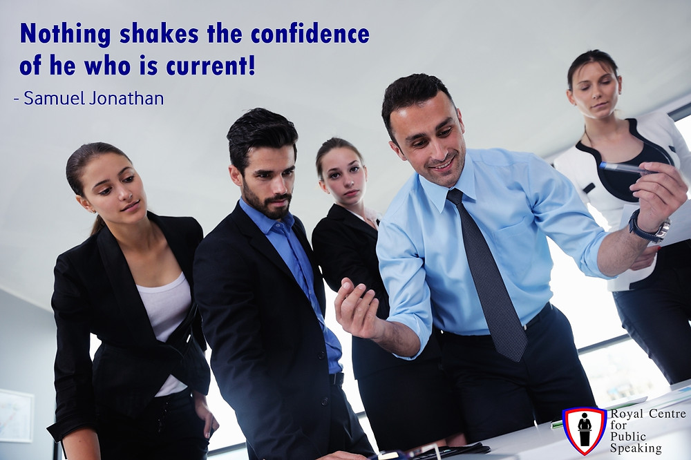 Nothing shakes the confidence of he who is current