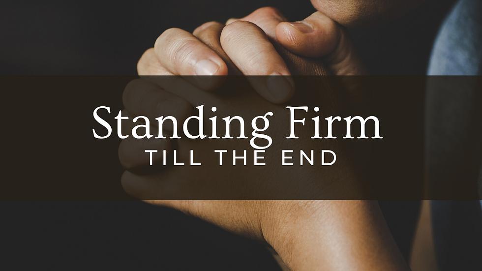 Standing Firm Till The End