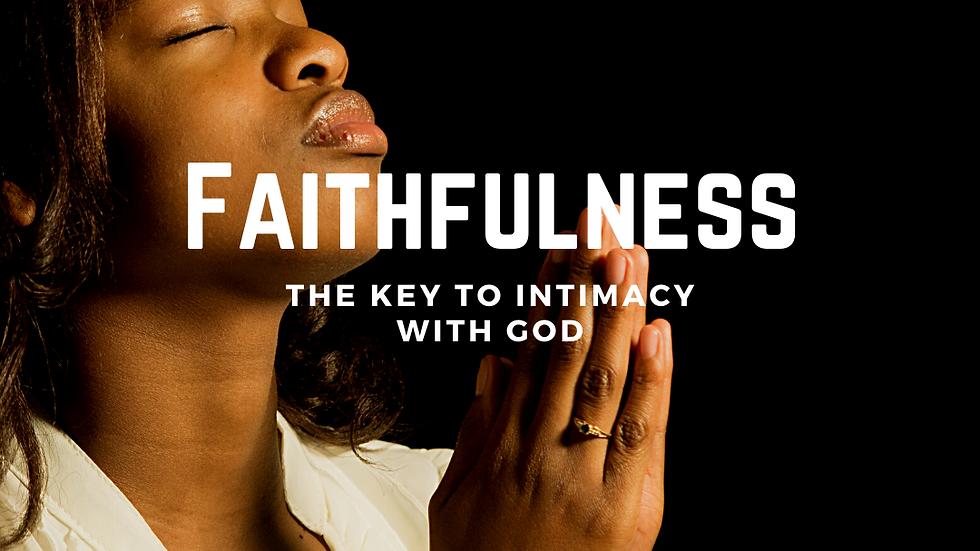 Faithfulness - The Key to Intimacy with God
