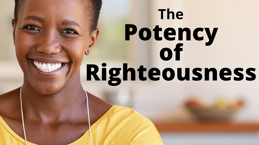 The Potency of Righteousness PART 1
