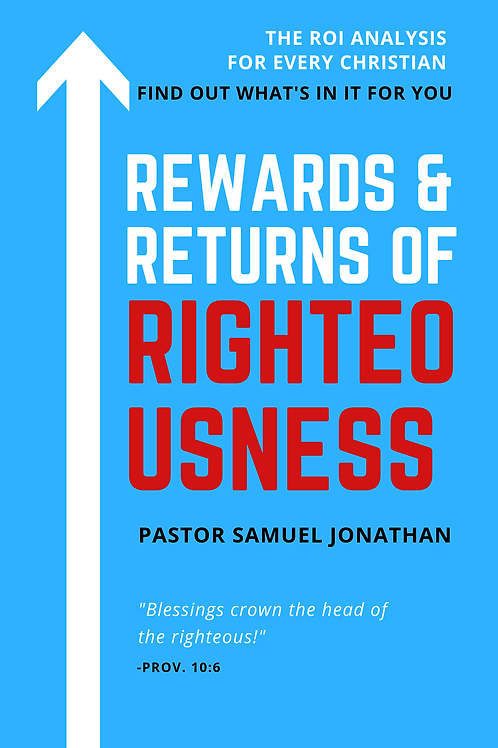 Rewards and Returns of Righteousness by Pastor Samuel Jonathan