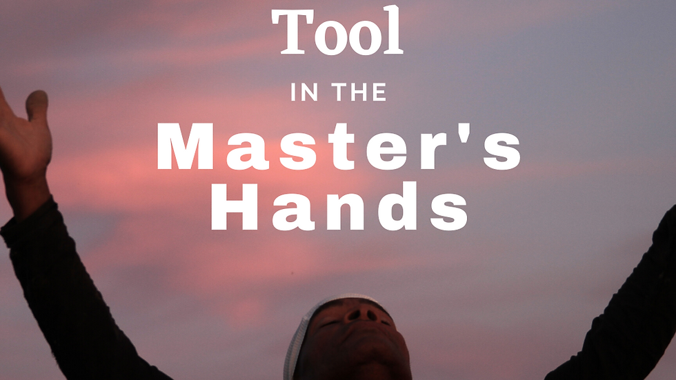 Becoming a Precious Tool in the Master's Hands part 1