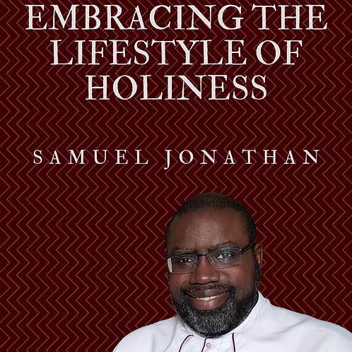 Embracing the Lifestyle of Holiness by Pastor Samuel Jonathan