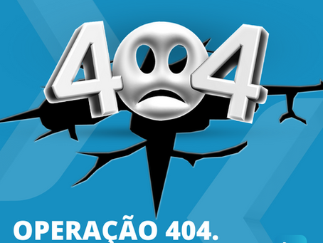 Operação 404. Você sabe do que se trata?