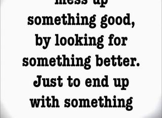 Never Satisfied...