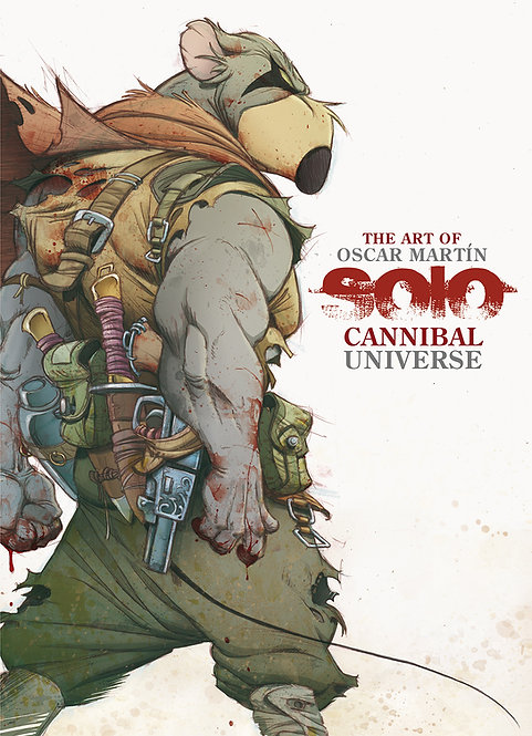 THE ART OF OSCAR MARTÍN , SOLO CANNIBAL UNIVERSE