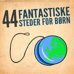 44 fantastiske steder for børn