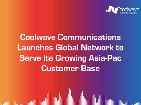 Coolwave Communications Launches Global Network to Serve Its Growing Asia-Pac Customer Base