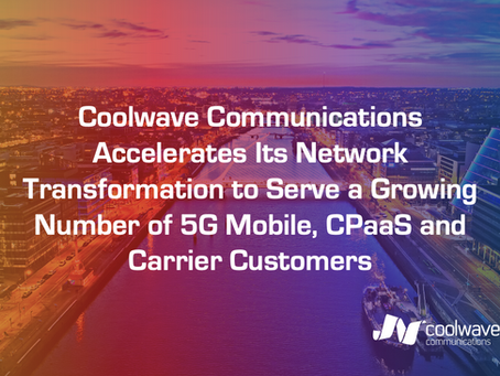 Coolwave Accelerates Network Transformation to Serve Growing 5G Mobile, CPaaS and Carrier Customers
