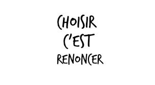"""""""Choisir, c'est renoncer"""""""