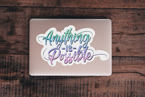 Anything is Possible, Inspirational Quote,  Vinyl Sticker