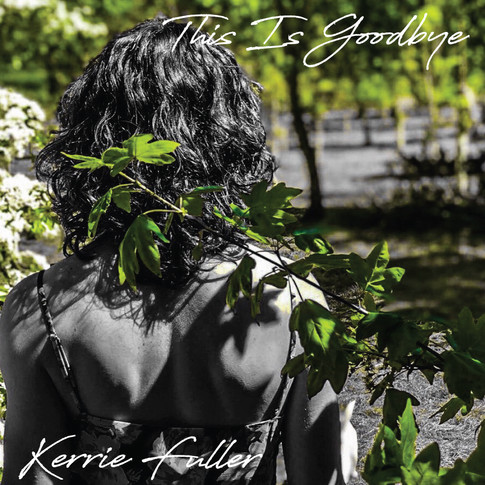 Official single artwork for Kerrie Fuller's first release, 'This Is Goodbye'