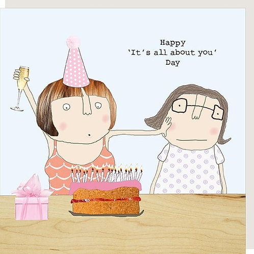 It's All About You Day Card