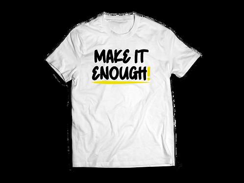 Make It Enough T-shirt