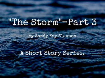 """""""The Storm""""-A short story series- Part 3."""