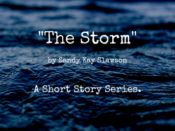 """""""The Storm""""-A short story series."""