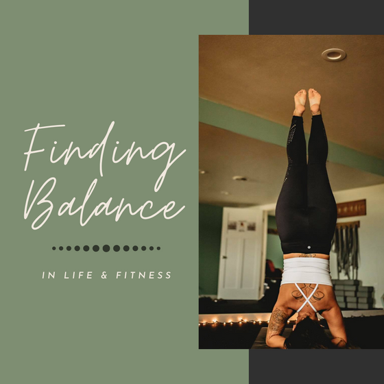 Finding Balance in Life & Fitness