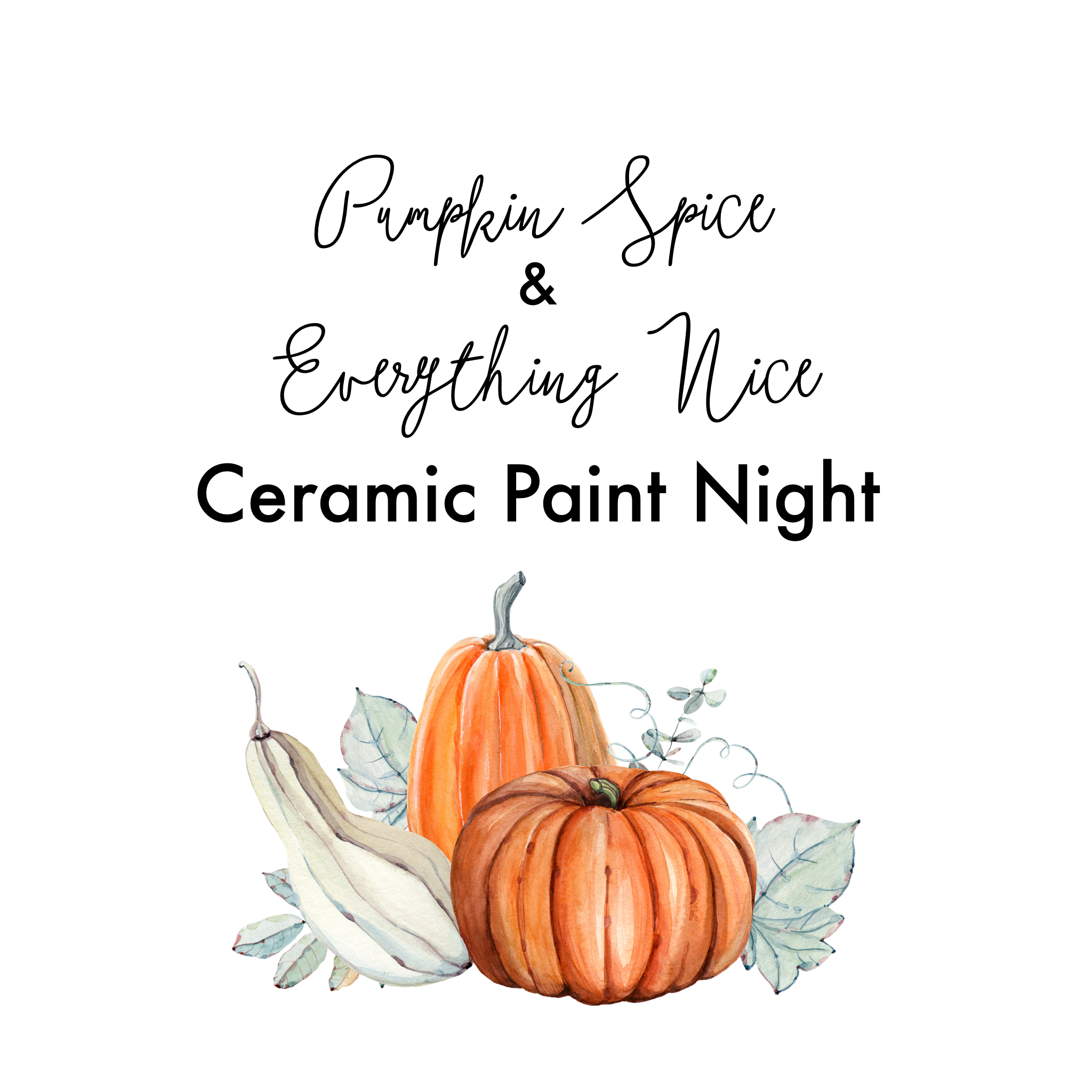 Pumpkin Spice And Everything Nice Ceramic Paint Night