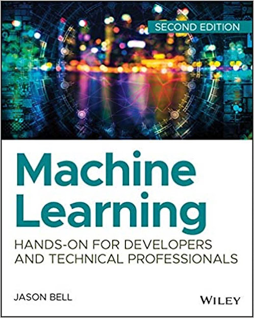 Machine Learning: Hands-On for Developers and Technical Professionals 2E