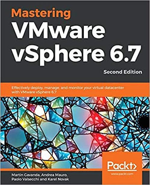Mastering VMware vSphere 6.7, 2nd. Ed.