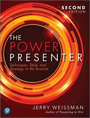 The Power Presenter: Techniques, Style, and Strategy to Be Suasive, 2nd Ed