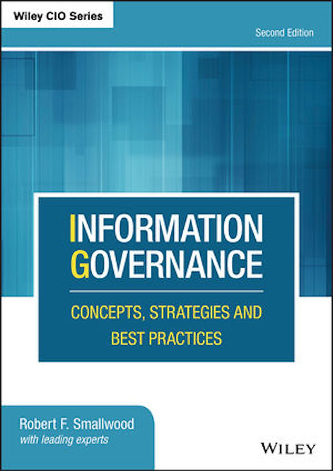 Information Governance: Concepts, Strategies and Best Practices, 2nd Ed.